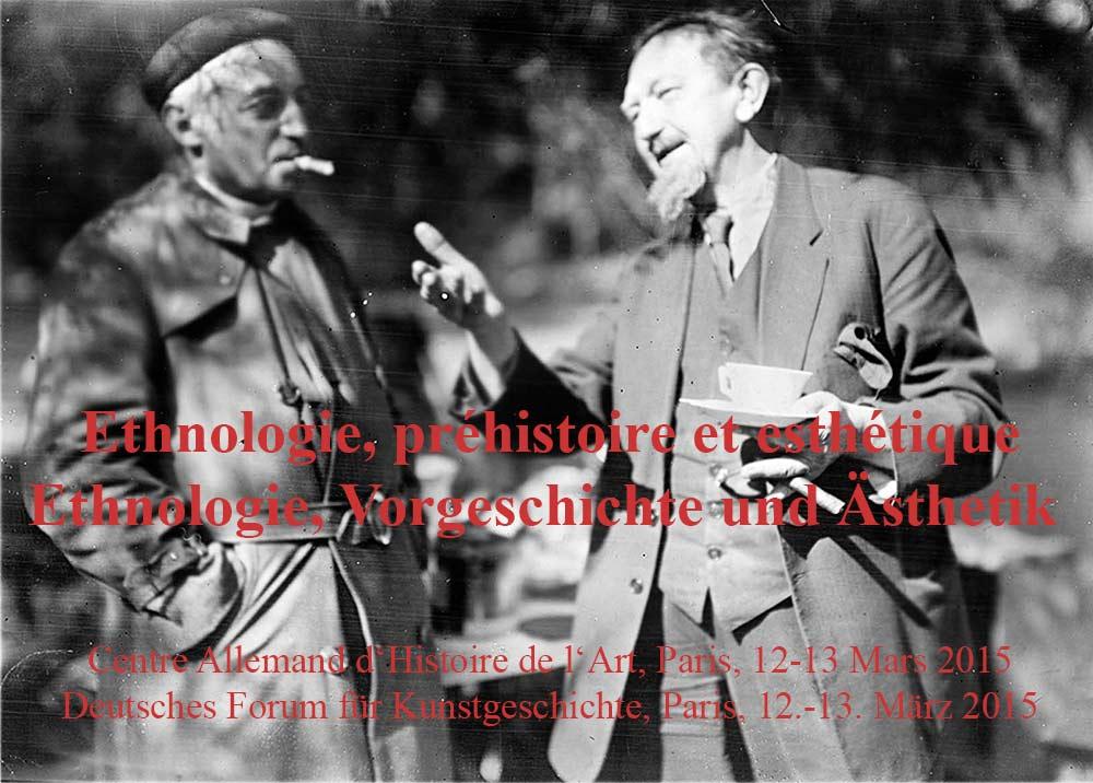 Ethnologie, préhistoire et esthétique, 12-13 mars 2015, Centre allemand d'histoire de l'art, Hôtel Lully, 45, rue des Petits Champs, F-75001 Paris